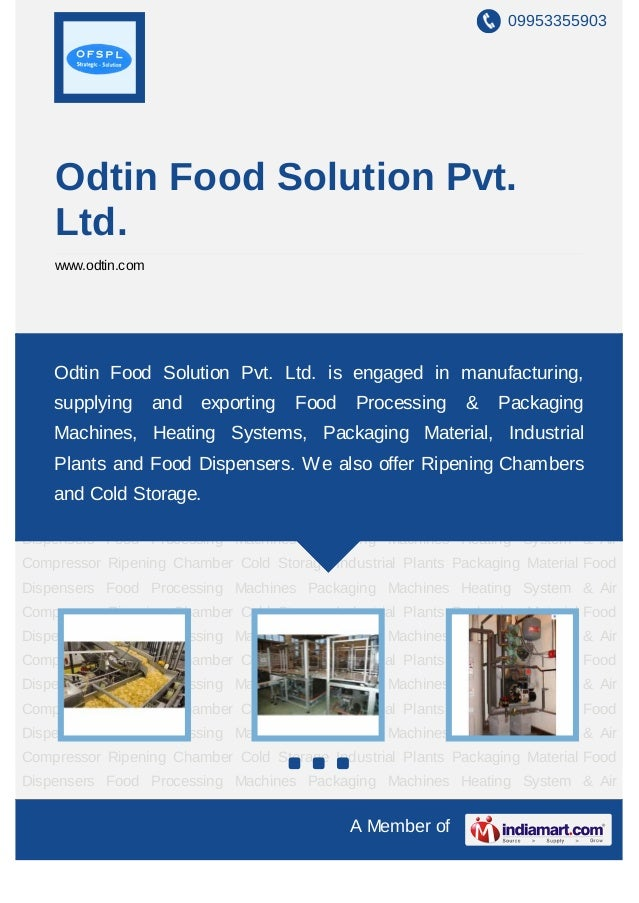 09953355903    Odtin Food Solution Pvt.    Ltd.    www.odtin.comFood   Processing    Machines   Packaging    Machines   He...