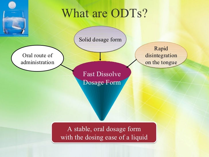 oral disintegrating tablets thesis An orally disintegrating tablet or orally dissolving tablet (odt) is a drug dosage  form available for a limited range of over-the-counter (otc) and prescription.