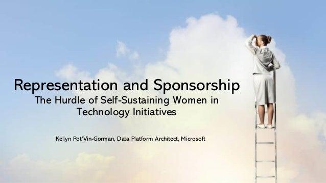 Representation and Sponsorship The Hurdle of Self-Sustaining Women in Technology Initiatives Kellyn Pot'Vin-Gorman, Data P...