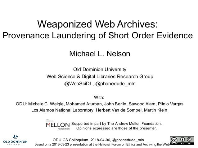ODU CS Colloquium, 2018-04-06, @phonedude_mln Weaponized Web Archives: Provenance Laundering of Short Order Evidence Micha...