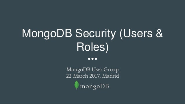 MongoDB Security (Users & Roles) MongoDB User Group 22 March 2017, Madrid