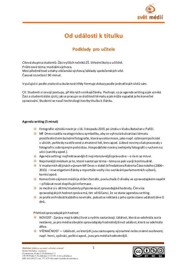 1Mediální výchova, povinně volitelný seminář Michal Kaderka, vyučující Gymnázium, Praha 5, Na Zatlance 11 150 00 Praha 5, ...