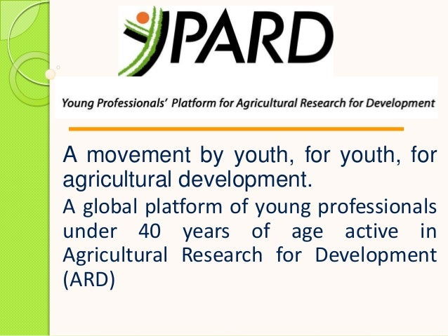A movement by youth, for youth, foragricultural development.A global platform of young professionalsunder 40 years of age ...