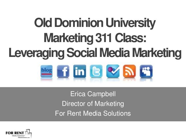 Old Dominion University <br />Marketing 311 Class: <br />Leveraging Social Media Marketing<br />Erica Campbell<br />Direct...