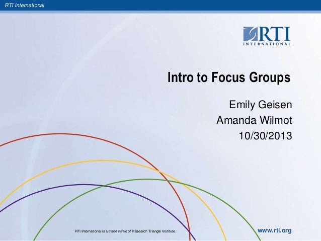 RTI International  Intro to Focus Groups Emily Geisen Amanda Wilmot 10/30/2013  RTI International is a trade name of Resea...