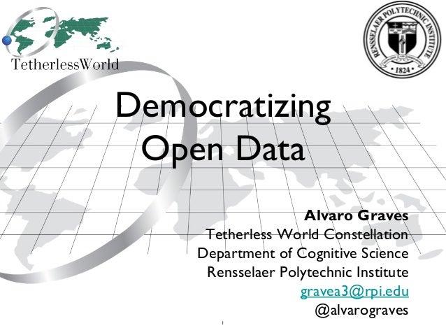 1DemocratizingOpen DataAlvaro GravesTetherless World ConstellationDepartment of Cognitive ScienceRensselaer Polytechnic In...