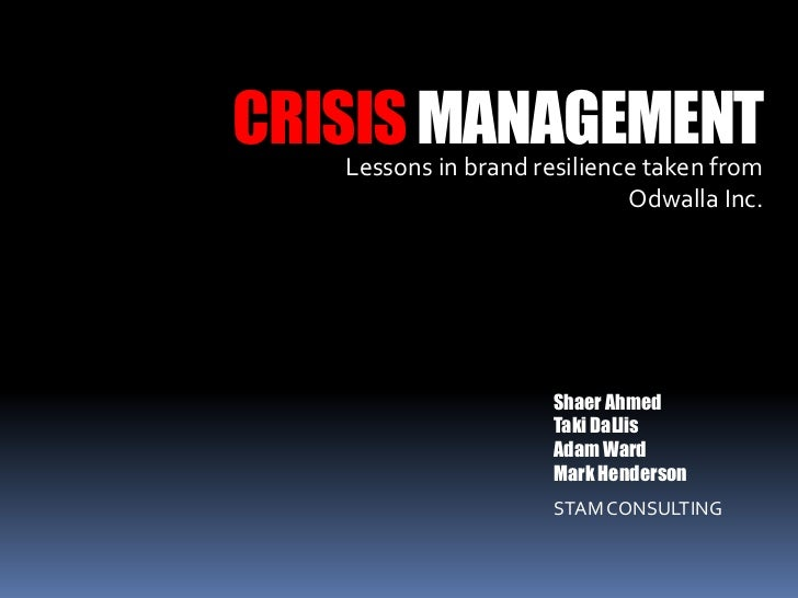 CRISIS MANAGEMENT<br />Lessons in brand resilience taken from Odwalla Inc.<br />Shaer Ahmed<br />TakiDaLlis<br />Adam Ward...