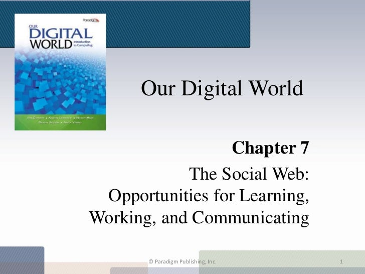Our Digital World                 Chapter 7            The Social Web: Opportunities for Learning,Working, and Communicati...