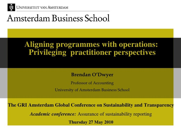 Aligning programmes with operations:  Privileging  practitioner perspectives Brendan O'Dwyer Professor of Accounting Unive...