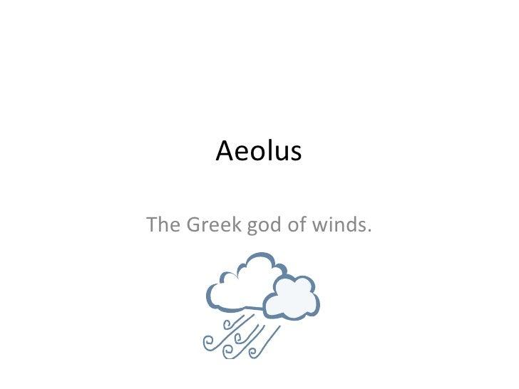 Aeolus<br />The Greek god of winds.<br />