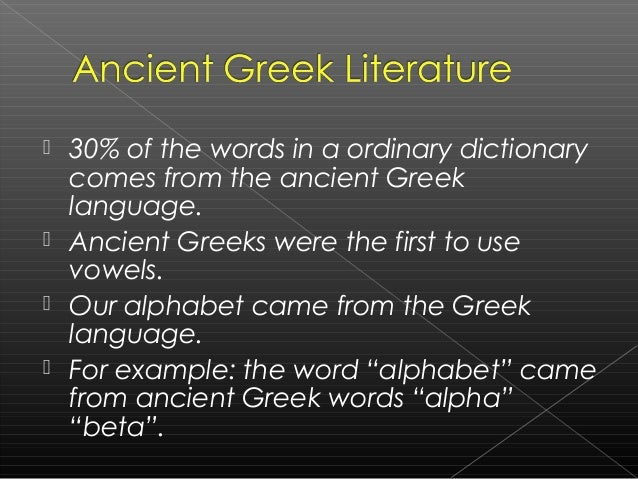  30% of the words in a ordinary dictionary comes from the ancient Greek language.  Ancient Greeks were the first to use ...