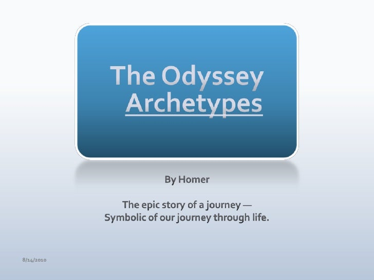 The OdysseyArchetypes<br />By Homer<br />The epic story of a journey —<br />Symbolic of our journey through life.<br />4/1...