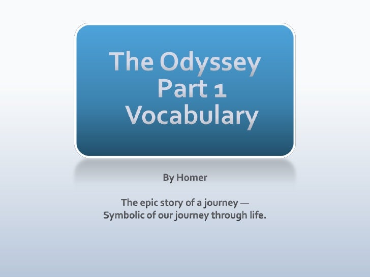 The OdysseyPart 1Vocabulary<br />By Homer<br />The epic story of a journey —<br />Symbolic of our journey through life.<br />