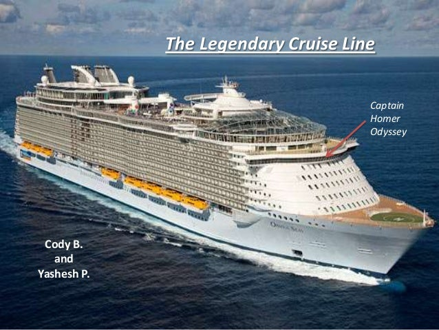 The Legendary Cruise Line Cody B. and Yashesh P. Captain Homer Odyssey