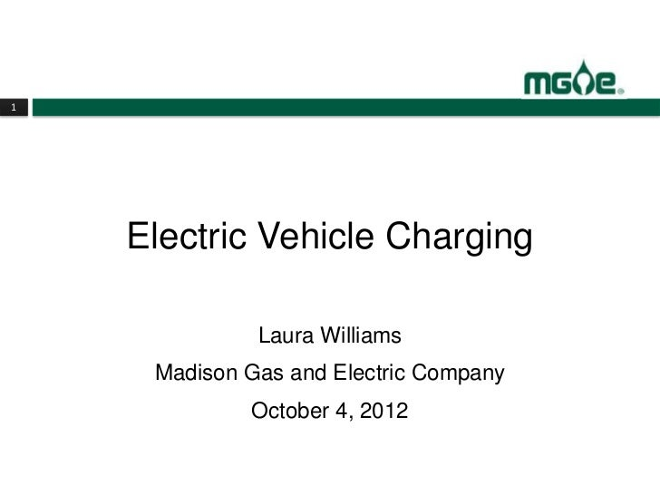 1    Electric Vehicle Charging              Laura Williams     Madison Gas and Electric Company             October 4, 2012
