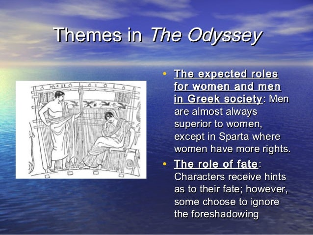 role of women in odyssey In the homer's epic poem the odyssey, there are many themes that serve to make a comment about the meanings of the story the theme of women in the poem serves to make these comments but also establishes a point of view on women in the reader.