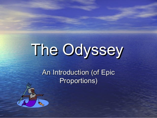 The OdysseyThe OdysseyAn Introduction (of EpicAn Introduction (of EpicProportions)Proportions)