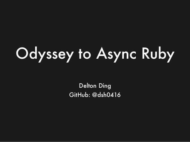 Odyssey to Async Ruby Delton Ding GitHub: @dsh0416
