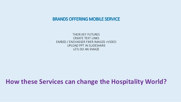 BRANDS OFFERING MOBILE SERVICE THEIR KEY FUTURES CREATE TEXT LINKS EMBED / ENCHASSER FIXER IMAGES +VIDEO UPLOAD PPT IN SLI...