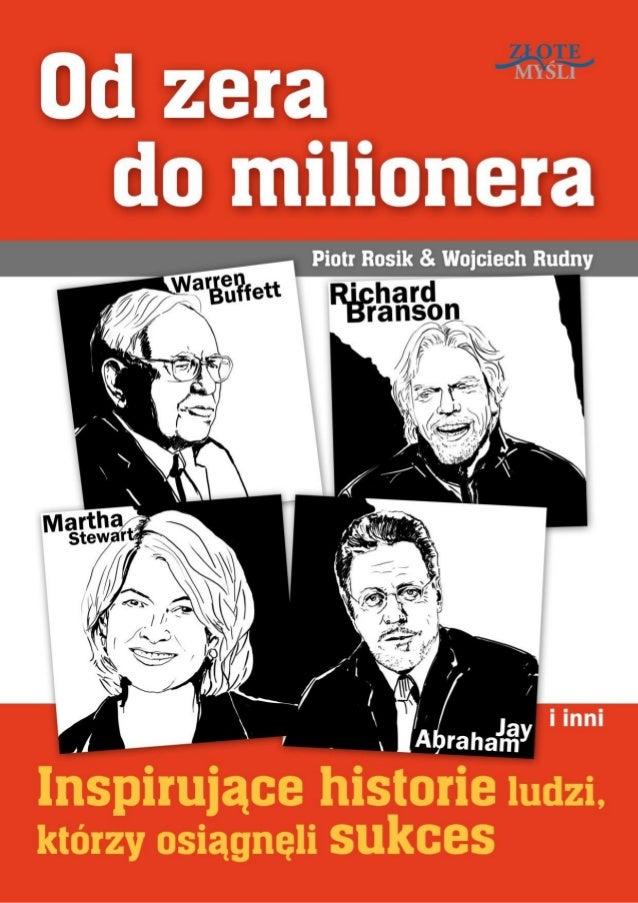 """Niniejszy darmowy ebook zawiera fragment pełnej wersji pod tytułem: """"Od zera do milionera"""" Aby przeczytać informacje o peł..."""