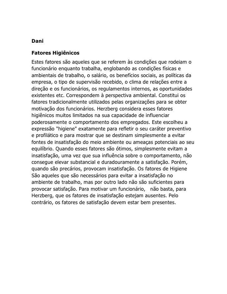 Dani  Fatores Higiênicos Estes fatores são aqueles que se referem às condições que rodeiam o funcionário enquanto trabalha...