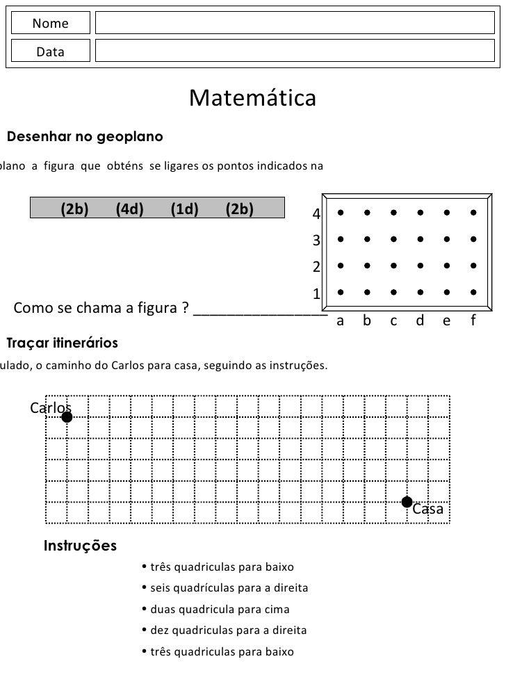 Nome Data Matemática <ul><li>Desenha  no  geoplano  a  figura  que  obténs  se ligares os pontos indicados na </li></ul><u...