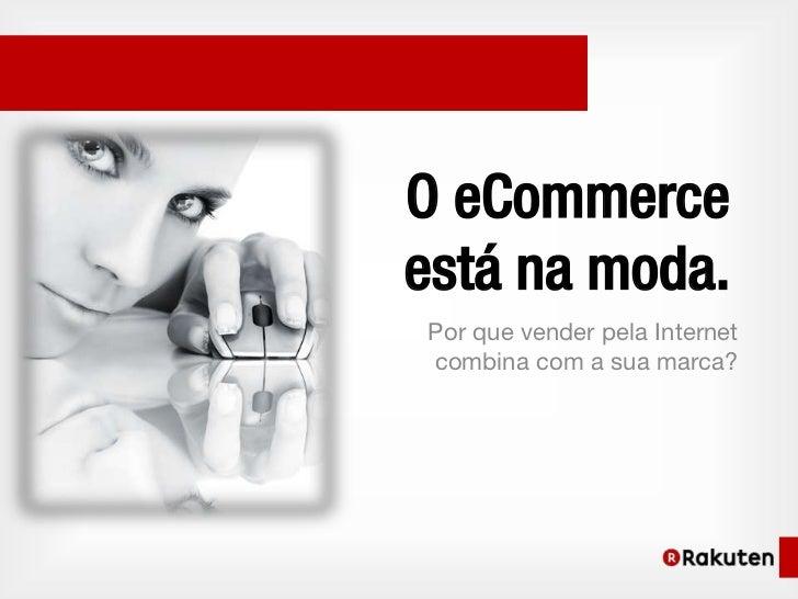 O eCommerceestá na moda.Por que vender pela Internetcombina com a sua marca?