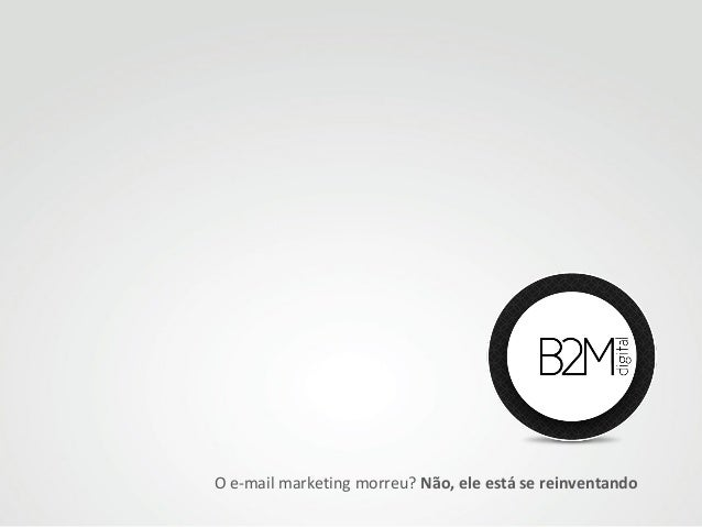 O e-mail marketing morreu? Não, ele está se reinventando