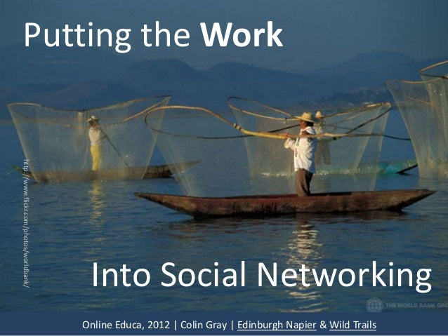 Putting the Workhttp://www.flickr.com/photos/worldbank/                                           Into Social Networking  ...