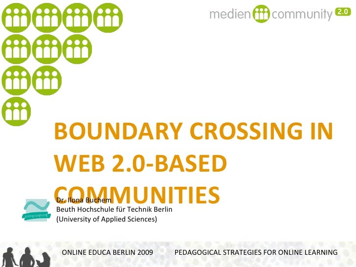 BOUNDARY CROSSING IN  WEB 2.0 COMMUNITIES ONLINE EDUCA BERLIN 2009  PEDAGOGICAL STRATEGIES FOR ONLINE LEARNING Dr. Ilona B...