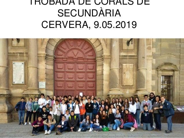 TROBADA DE CORALS DE SECUNDÀRIA CERVERA, 9.05.2019