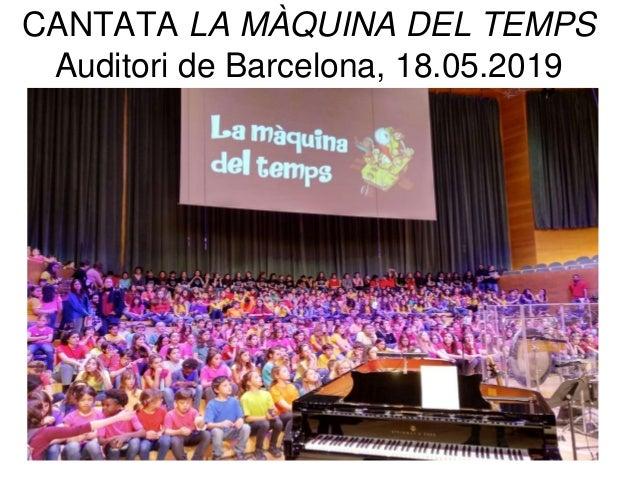 CANTATA LA MÀQUINA DEL TEMPS Auditori de Barcelona, 18.05.2019