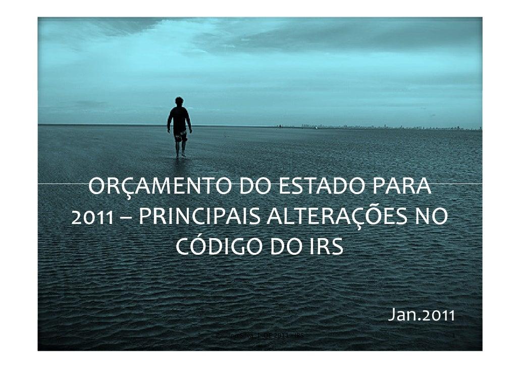 ORÇAMENTO DO ESTADO PARA2011 – PRINCIPAIS ALTERAÇÕES NO          CÓDIGO DO IRS                                           J...