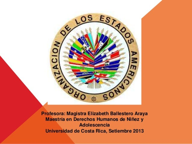 Profesora: Magistra Elizabeth Ballestero Araya Maestría en Derechos Humanos de Niñez y Adolescencia Universidad de Costa R...