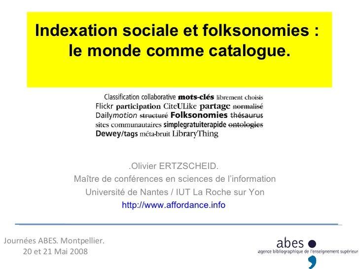 Indexation sociale et folksonomies :  le monde comme catalogue. .Olivier ERTZSCHEID.  Maître de conférences en sciences de...