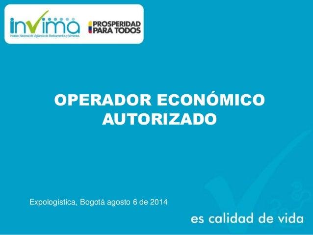 OPERADOR ECONÓMICO AUTORIZADO Expologística, Bogotá agosto 6 de 2014