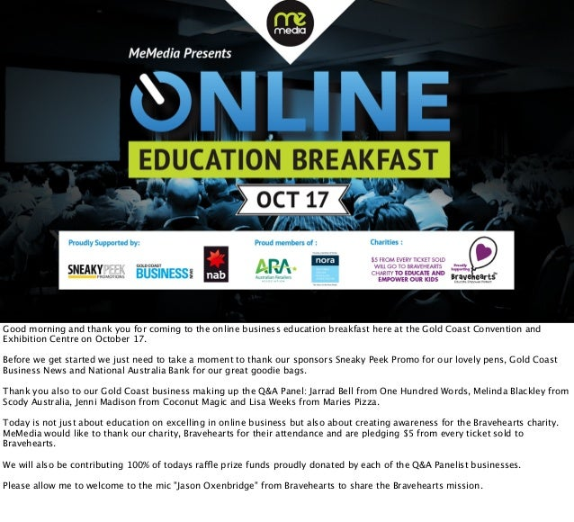 Good morning and thank you for coming to the online business education breakfast here at the Gold Coast Convention and Exh...