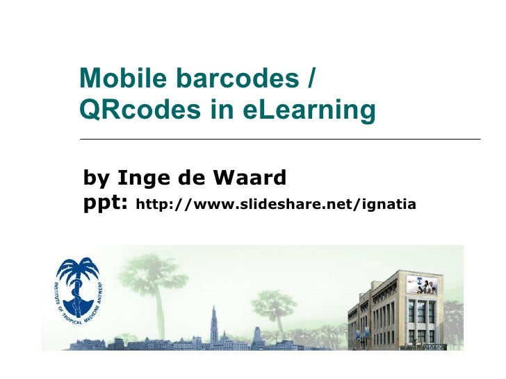 Mobile barcodes / QRcodes in eLearning by Inge de Waard ppt:  http://www.slideshare.net/ignatia