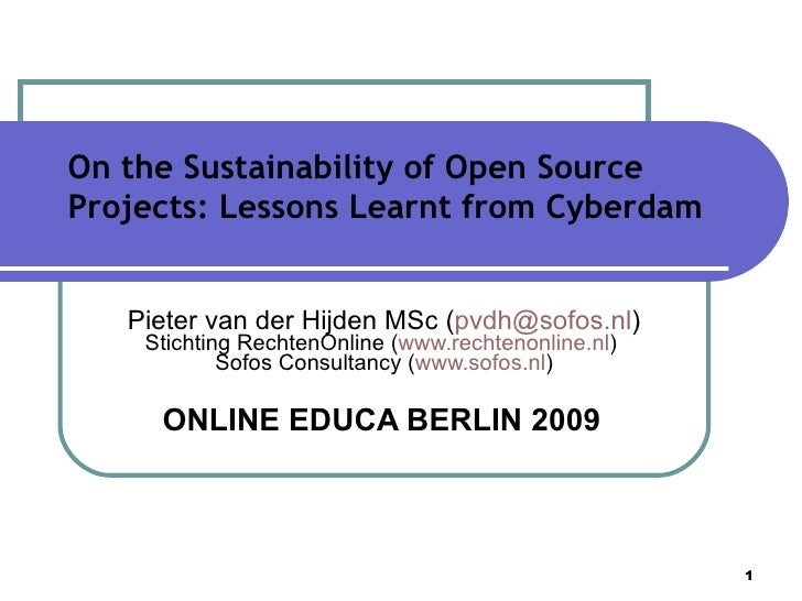 On the Sustainability of Open Source Projects: Lessons Learnt from Cyberdam Pieter van der Hijden MSc ( [email_address] ) ...