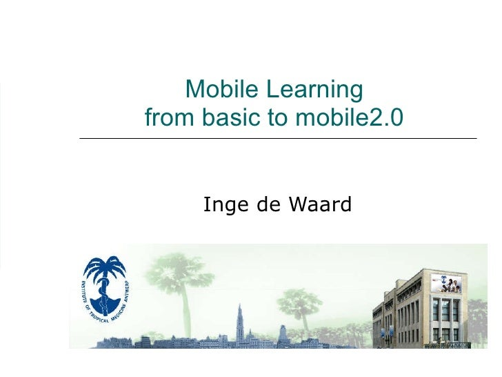 Mobile Learning  from basic to mobile2.0  Inge de Waard