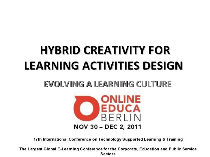 HYBRID CREATIVITY FOR LEARNING ACTIVITIES DESIGN  EVOLVING A LEARNING CULTURE 17th International Conference on Technology ...