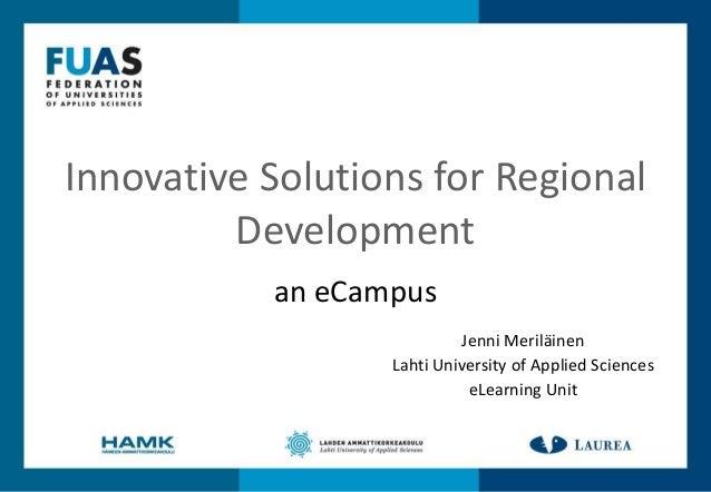 Innovative Solutions for Regional         Development           an eCampus                           Jenni Meriläinen     ...