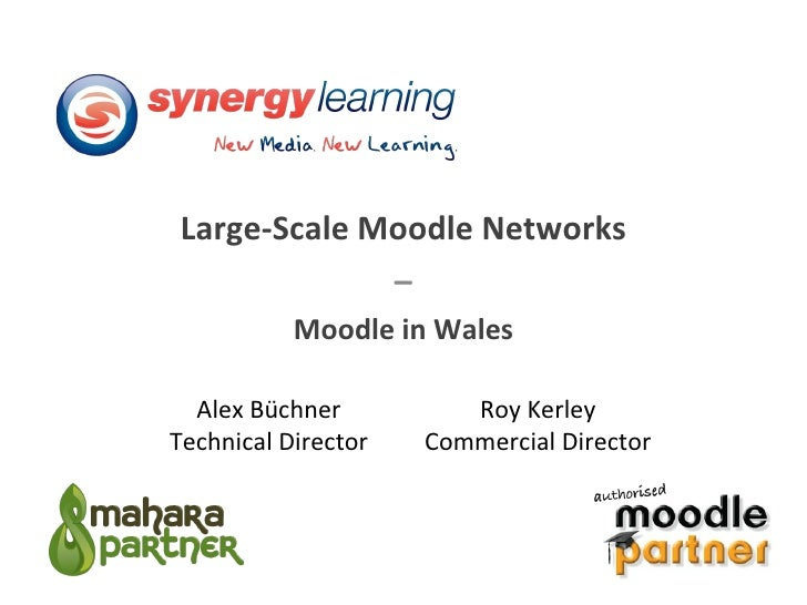 Large-Scale Moodle Networks – Moodle in Wales Alex Büchner Technical Director Roy Kerley Commercial Director