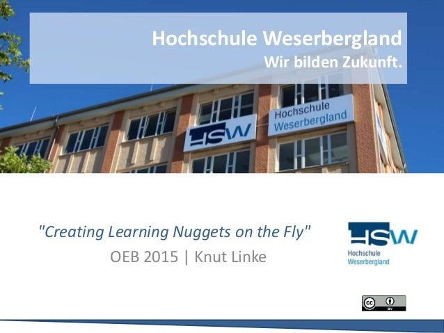 """Creating Learning Nuggets on the Fly"" OEB 2015 | Knut Linke Hochschule Weserbergland Wir bilden Zukunft."