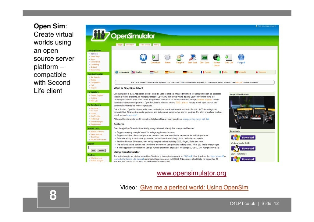 Open Sim: Create virtual worlds using an open source server platform – compatible with Second Life client                 ...