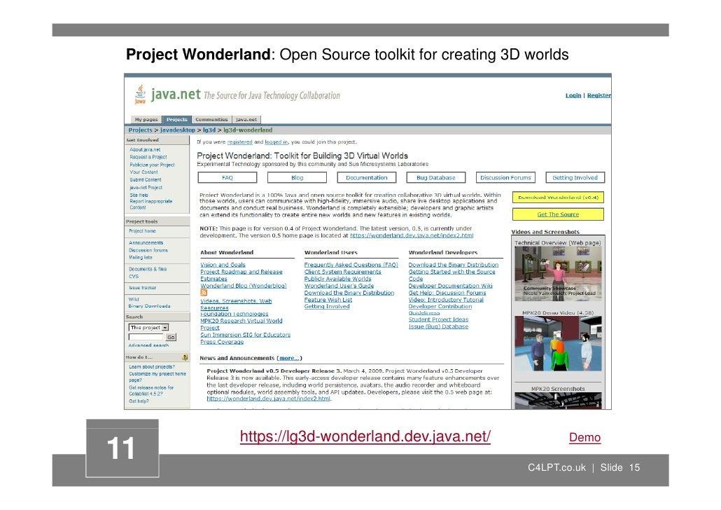 Project Wonderland: Open Source toolkit for creating 3D worlds                     https://lg3d-wonderland.dev.java.net/  ...