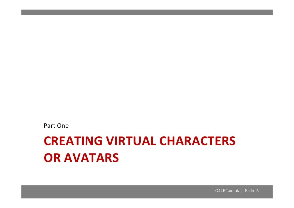 Part One Part One  CREATING VIRTUAL CHARACTERS  OR AVATARS                          C4LPT.co.uk | Slide 3