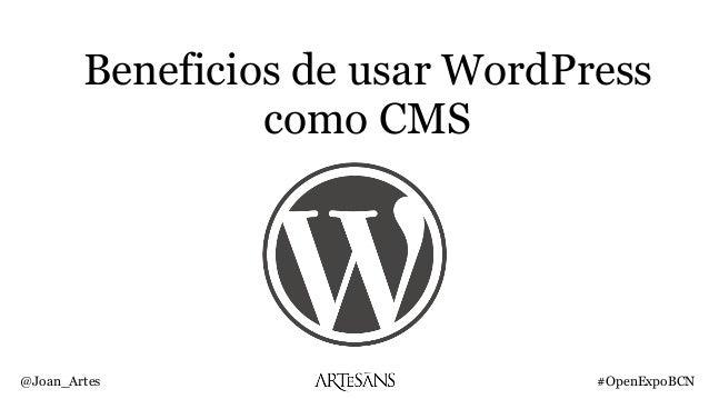 Beneficios de usar WordPress como CMS @Joan_Artes #OpenExpoBCN