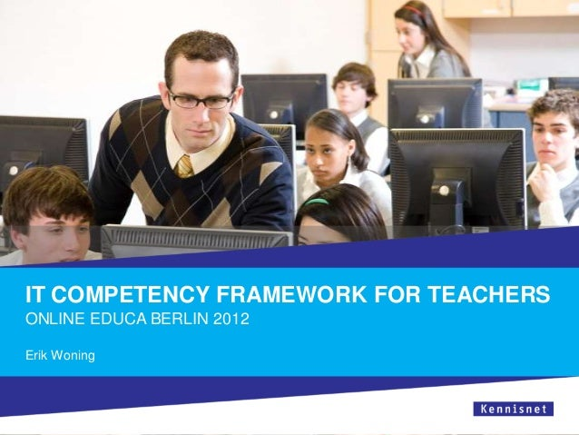 IT COMPETENCY FRAMEWORK FOR TEACHERSONLINE EDUCA BERLIN 2012Erik Woning