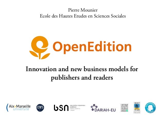 Pierre Mounier Ecole des Hautes Etudes en Sciences Sociales  Innovation and new business models for publishers and readers